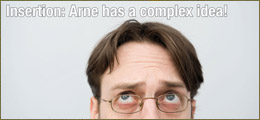 Insertion: Arne has a complex idea!