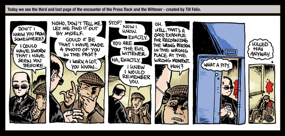Guest artist: Till Felix: Today we see the third and last page of the encounter of the Press flack and the Wittener - created by Till Felix.
